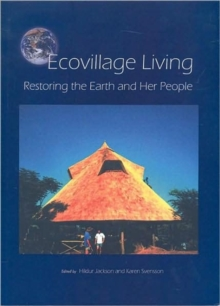 Ecovillage Living : Restoring the Earth and Her People, Paperback Book