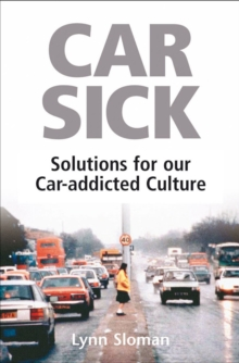 Car Sick : Solutions for Our Car-addicted Culture, Paperback Book