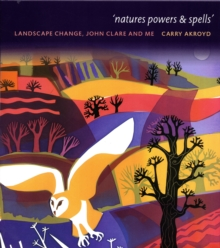 Nature Powers and Spells : Landscape Change John Clare and Me, Hardback Book