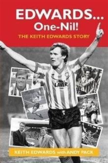 Edwards ... One-Nil! : The Keith Edwards Story, Hardback Book