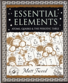Essential Elements : Atoms, Quarks and the Periodic Table, Paperback Book