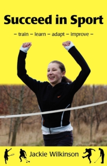 Succeed in Sport : Train - Learn - Adapt - Improve, Paperback Book