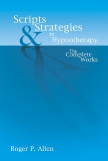 Scripts & Strategies in Hypnotherapy : The Complete Works, Hardback Book