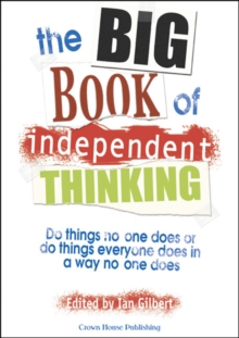 The Big Book of Independent Thinking : Do Things No One Does or Do Things Everyone Does in a Way No One Does, Paperback Book