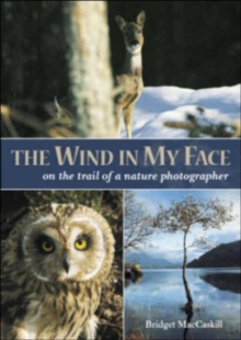 The Wind in My Face : On the Trail of a Nature Photographer, Paperback Book