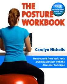 Posture Workbook : Free Yourself From Back, Neck And Shoulder Pain With The Alexander Technique, Paperback Book