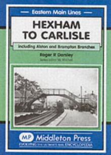 Hexham to Carlisle : Including the Alston and the Brampton Branches, Hardback Book
