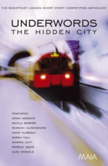 Underwords: The Hidden City : The Booktrust London Short Story Competition Anthology, Paperback Book