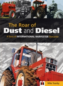 The Roar of Dust and Diesel : A Story of International Harvester Doncaster, Hardback Book
