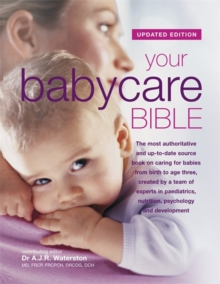 Your Babycare Bible : The Most Authoritative and Up-to-Date Source Book on Caring for Babies from Birth to Age Three, Hardback Book