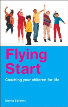 Flying Start : Coaching Your Children for Life, Paperback Book