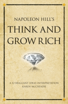 Napoleon Hill's Think and Grow Rich : A 52 brilliant ideas interpretation, Paperback Book