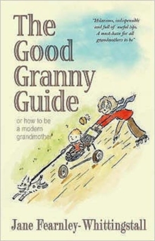 Good Granny Guide : Or How to be a Modern Grandmother, Hardback Book