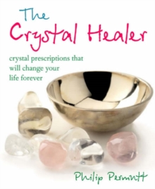 The Crystal Healer : Crystal Prescriptions That Will Change Your Life Forever, Paperback Book