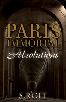Paris Immortal: Absolutions, Paperback Book