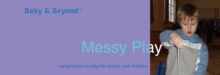 Messy Play : Progression in Play for Babies and Children, Paperback Book