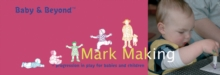 Mark Making : Progression in Play for Babies and Children, Paperback Book