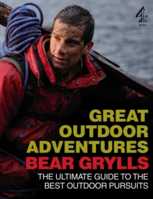Bear Grylls Great Outdoor Adventures : An Extreme Guide to the Best Outdoor Pursuits, Paperback Book