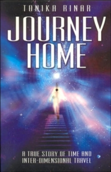 Journey Home : A True Story of Time and Inter-dimensional Travel, Paperback Book