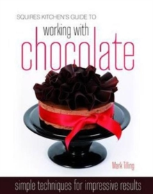 Squires Kitchen's Guide to Working with Chocolate : Easy Techniques for Impressive Results, Hardback Book