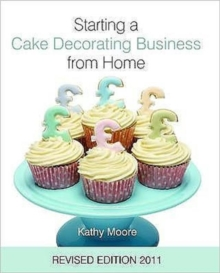 Starting a Cake Decorating Business from Home, Hardback Book