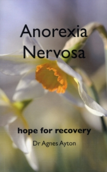 Anorexia Nervosa : Hope for Recovery, Paperback Book