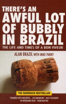 There's an Awful Lot of Bubbly in Brazil : The Life and Times of a Bon Viveur, Paperback Book