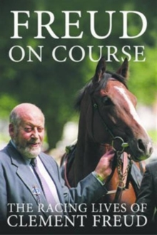 Freud on Course : The Racing Lives of Clement Freud, Hardback Book