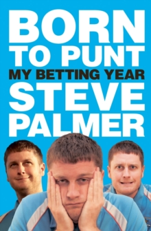 Born to Punt : Steve Palmer's Betting Year, Hardback Book