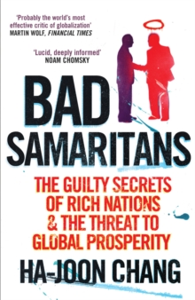 Bad Samaritans : The Guilty Secrets of Rich Nations and the Threat to Global Prosperity, Paperback Book