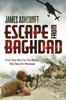 Escape from Baghdad : First Time Was For the Money, This Time It's Personal, Hardback Book