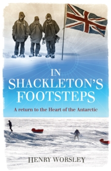 In Shackleton's Footsteps : A Return to the Heart of the Antarctic, Hardback Book