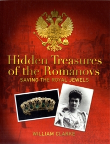 Hidden Treasures of the Romanovs : Saving the Royal Jewels, Paperback Book