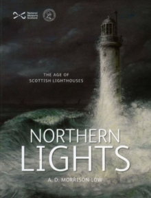 Northern Lights : The Age of Scottish Lighthouses, Paperback Book