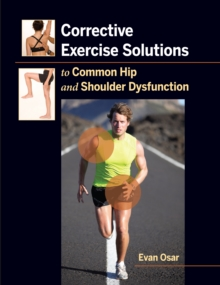 Corrective Exercise Solutions to Common Shoulder and Hip Dysfunction, Paperback Book