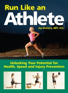 Run Like an Athlete : Unlocking Your Potential for Health, Speed and Injury Prevention, Paperback Book