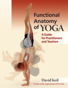 Functional Anatomy of Yoga : A Guide for Practitioners and Teachers, Paperback Book