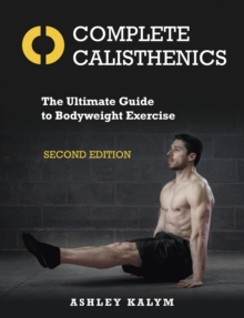 Complete Calisthenics : The Ultimate Guide to Bodyweight Exercise Second Edition, Paperback / softback Book
