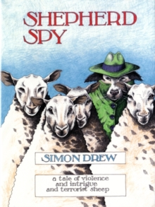 Shepherd Spy : A Tale of Violence and Intrigue and Terrorist Sheep, Hardback Book