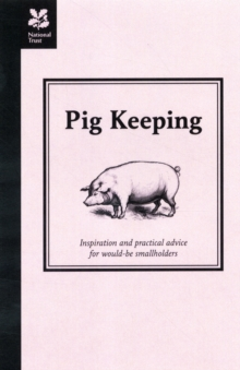 Pig Keeping : Inspiration and practical advice for would-be smallholders, Hardback Book