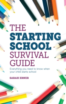 The Starting School Survival Guide : Everything you need to know when your child starts primary school, Paperback Book