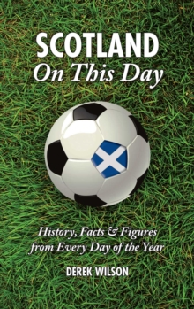 Scotland On This Day (Football) : History, Facts & Figures from Every Day of the Year, Hardback Book