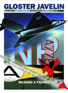The Gloster Javelin : The RAF's First Delta Wing Fighter, Paperback Book