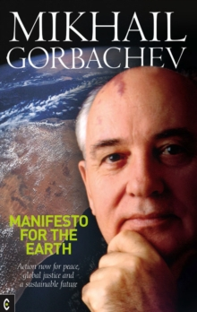 Manifesto for the Earth : Action Now for Peace, Global Justice and a Sustainable Future, Paperback Book