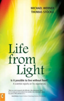 Life from Light : Is it Possible to Live without Food? - A Scientist Reports on His Experiences, Paperback Book