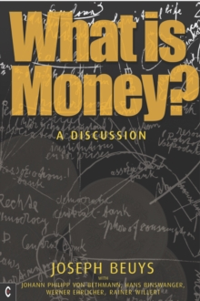 What is Money? : A Discussion Featuring Joseph Beuys, Paperback / softback Book