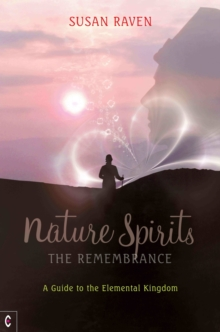 Nature Spirits: The Remembrance : A Guide to the Elemental Kingdom, Paperback Book