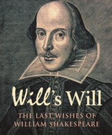 Will's Will : The Last Wishes of William Shakespeare, Hardback Book