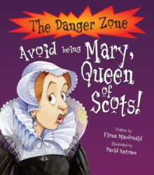 Avoid Being Mary, Queen Of Scots!, Paperback Book