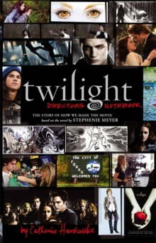 Twilight: Director's Notebook : The Story of How We Made the Movie, Hardback Book